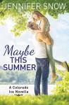 Maybe This Summer - Jennifer Snow