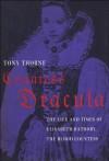 Countess Dracula: The Life and Times of Elisabeth Bathory, the Blood Countess - Tony Thorne