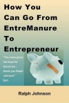 How You Can Go from Entremanure to Entrepreneur - Ralph Johnson