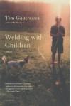 Welding with Children: Stories by Gautreaux, Tim (2009) Paperback - Tim Gautreaux