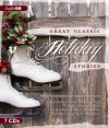 Great Classic Holiday Stories - O. Henry, Paul Boehmer, Beatrix Potter, Washington Irving, Clement C. Moore, John Morrison, Francis Pharcellus Church, Eleanor Hallowell Abbott, Jane Carr, Dana Green, Gregory Itsen, Charles Dickens, L.M. Montgomery