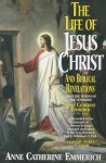 The Life Of Jesus Christ And Biblical Revelations From The Visions Of The Blessed Anne Catherine Emmerich 1774-1824, Volume 3 of 4 - Anna Katharina Emmerick, Carl E. Schmoger