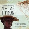The Autobiography of Miss Jane Pittman - Ernest J. Gaines, Tonya Jordan, Inc. Blackstone Audio