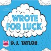 Wrote for Luck - D. J. Taylor, Andrew Wincott, Whole Story AudioBooks