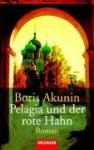 Pelagia Und Der Rote Hahn: Roman - Boris Akunin