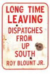 Long Time Leaving: Dispatches from Up South - Roy Blount Jr.
