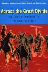 Across the Great Divide: Cultures of Manhood in the American West - Matthew Basso, Laura Mccall, Dee Garceau-Hagen