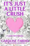 It's Just a Little Crush (Lizzie Hart Mysteries Book 1) - Caroline Fardig