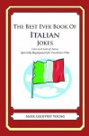 The Best Ever Book of Italian Jokes: Lots and Lots of Jokes Specially Repurposed for You-Know-Who - Mark Geoffrey Young