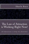 The Law of Attraction is Working Right Now! 365 Quotations to Help You Remember - Sharla Race