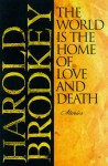 The World Is the Home of Love and Death - Harold Brodkey