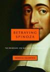 Betraying Spinoza: The Renegade Jew Who Gave Us Modernity (Jewish Encounters) - Rebecca Newberger Goldstein