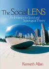 The Social Lens: An Invitation to Social and Sociological Theory - Kenneth D. Allan