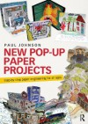 New Pop-Up Paper Projects: Step-by-step paper engineering for all ages - Paul Johnson