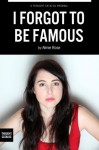 I Forgot To Be Famous: On dating, relationships, and getting screwed and screwed over in beautiful Los Angeles from a writer who is trying her best - Almie Rose, Thought Catalog