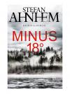 Minus 18 Grad: Kriminalroman (Ein Fabian-Risk-Krimi 3) - Stefan Ahnhem, Katrin Frey