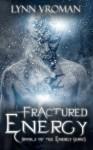 Fractured Energy - Lynn Vroman