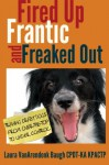 Fired Up, Frantic, and Freaked Out: Training Crazy Dogs from Over the Top to Under Control - Laura VanArendonk Baugh