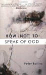 How (Not) to Speak of God: Marks of the Emerging Church - Peter Rollins, Brian D. McLaren
