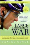 Lance Armstrong's War: One Man's Battle Against Fate, Fame, Love, Death, Scandal, and a Few Other Rivals on the Road to the Tour de France - Daniel Coyle
