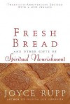 Fresh Bread: And Other Gifts of Spiritual Nourishment - Joyce Rupp