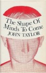 The Shape Of Minds To Come - John Gerald Taylor