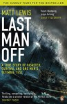 Last Man Off: A True Story of Disaster and Survival on the Antarctic Seas - Matt Lewis