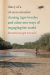 Diary of a Citizen Scientist: Chasing Tiger Beetles and Other New Ways of Engaging the World - Sharman Apt Russell