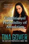 Conditional Probability of Attraction (The Outlier Prophecies Book 2) - Tina Gower