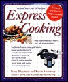 Express Cooking: Make Healthy Meals Fast in Today's Quiet, Safe Pressure Cookers - Barry Bluestein, Kevin Morrissey