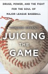 Juicing the Game: Drugs, Power, and the Fight for the Soul of Major League Baseball - Howard Bryant