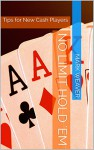 No Limit Hold 'Em: Tips for New Cash Players - Mark Weaver