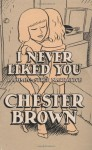 I Never Liked You - Chester Brown