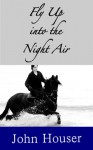 Fly Up into the Night Air (Canny Tales) - John C. Houser