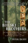 The Bielski Brothers: The True Story of Three Men Who Defied the Nazis, Built a Village in the Forest, and Saved 1,200 Jews - Peter Duffy