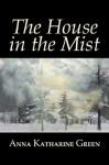 The House in the Mist - Anna Katharine Green