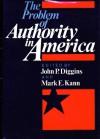 The Problem Of Authority In America - John Patrick Diggins, Mark E. Kann, Sheldon S. Wolin, John H. Schaar, Alfred Kazin, Jessica Benjamin, Russell Jacoby, Philip Rieff, William Arrowsmith