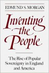 Inventing the People: The Rise of Popular Sovereignty in England and America - Edmund S. Morgan