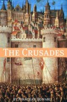 The Crusades: A History of One of the Most Epic Military Campaigns of All Time - Jonathan Howard, Golgotha Press
