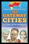 Praying through the 100 Gateway Cities of the 10/40 Window - Ywam Publishing, C. Peter Wagner, Stephen Peters, Mark Wilson