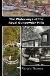 Waterways of the Royal Gunpowder Mills - Richard Thomas