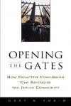 Opening the Gates: How Proactive Conversion Can Revitalize the Jewish Community - Gary A. Tobin