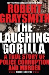 The Laughing Gorilla: A True Story of Police Corruption and Murder - Robert Graysmith