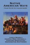 Native American Ways: Four Paths to Enlightenment - James Mooney, George Bird Grinnell, Edmund Nequatewa