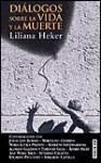 Dialogos Sobre La Vida y La Muerte - Liliana Heker