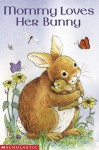 Mommy Loves Her Bunny - Josephine Page, Mary Morgan
