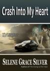 Crash Into My Heart - Selene Grace Silver