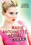 Marie Antoinette, Serial Killer - Katie Alender