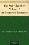 The Star-Chamber, Volume 2 An Historical Romance - William Harrison Ainsworth