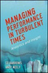 Managing Performance in Turbulent Times: Analytics and Insight - Ed Barrows, Andy Neely
